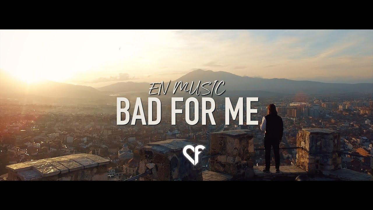 Download EN - BAD FOR ME (HD MUSIC VIDEO)