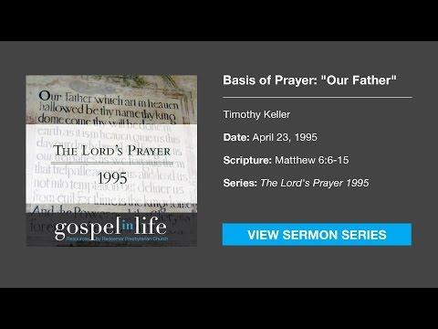"Basis of Prayer: ""Our Father"" – Timothy Keller [Sermon]"