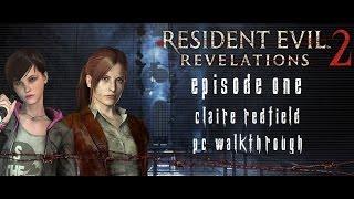 Resident Evil Revelations 2 Episode 1 - Claire Walkthrough [No Commentary] [PC] [60FPS] [Pt1]