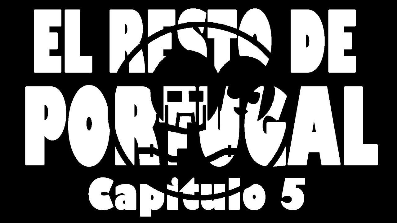 El Resto de Portugal, Cap 05