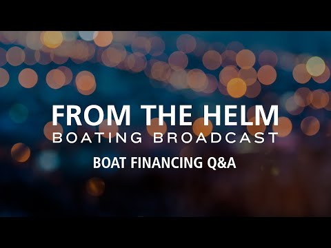 Boat Financing Q&A | From the Helm | Boating Broadcast