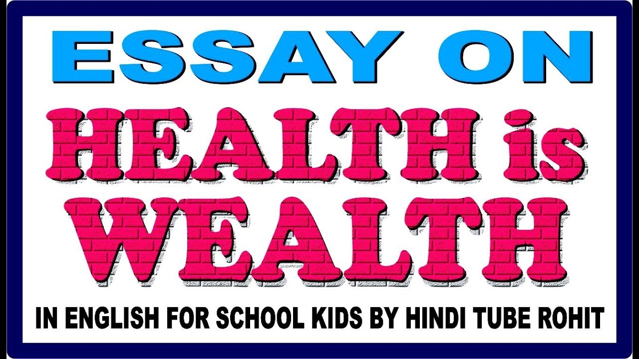Health And Fitness Essay  Middle School Persuasive Essay also An Essay About My School Essay On Health Is Wealth In English For School Kids By Hindi Tube Rohit Essay About Schools