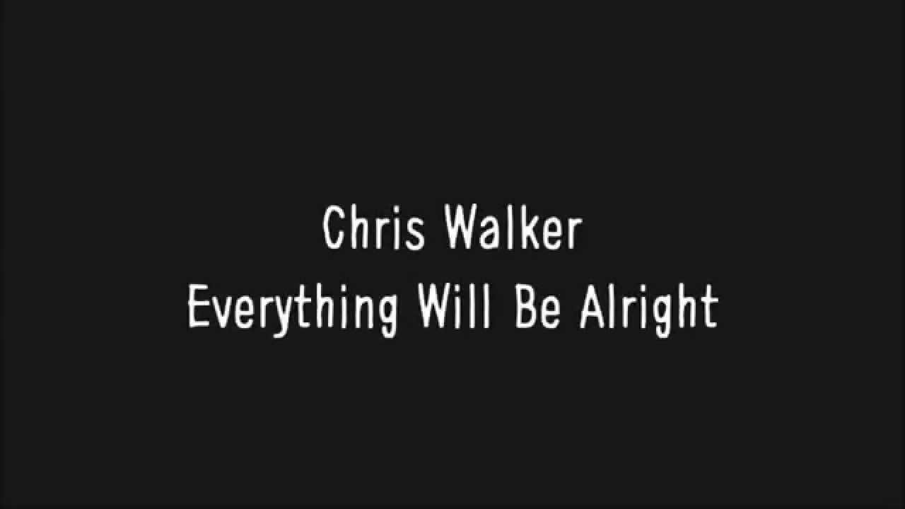 Chris Walker Everything Will Be Alright Lyrics Youtube