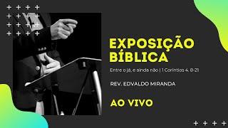 Exposição Bíblica | 13/12/2020 | Rev. Edvaldo Miranda | 1 Coríntios 4. 8-21