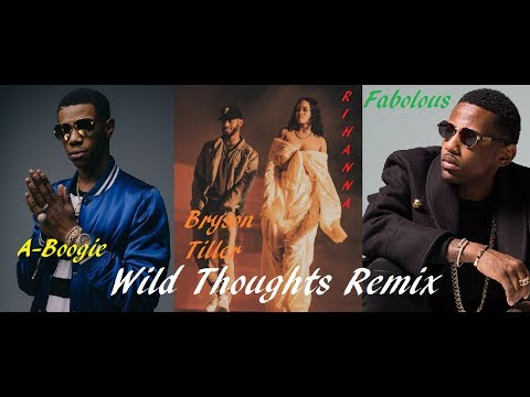 Wild Thoughts - A Boogie, Fabolous, Rihanna, and Bryson Tiller [REMIX]