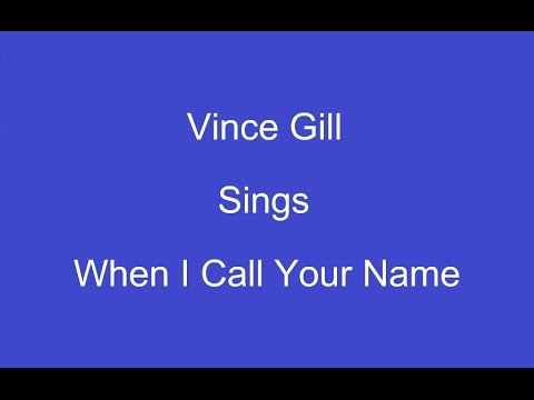 When I Call Your Name + On Screen Lyrics ---- Vince Gill