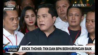 Download Video Erick Thohir: TKN dan BPN Berhubungan Baik MP3 3GP MP4