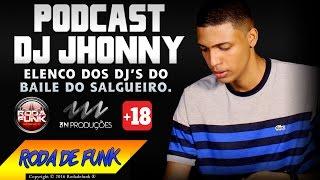 PODCAST - DJ JHONNY (AO VIVO NA 1ª NOITE DO BAILE DO SALGUEIRO) +18 ANOS
