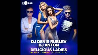 DJ Denis Rublev & DJ Anton feat. Delicious Ladies - Give It Away (preview)