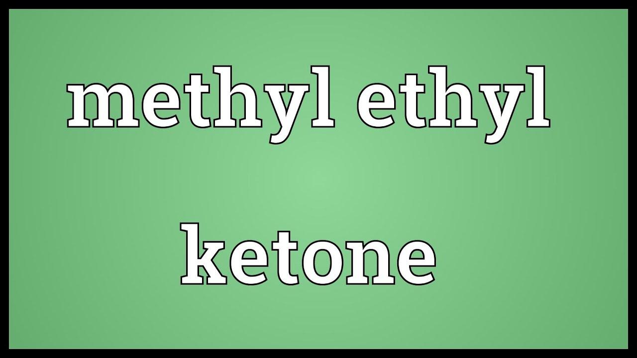 Methyl ethyl ketone Meaning