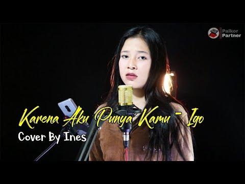 KARENA AKU PUNYA KAMU - IGO   COVER BY INES