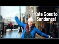 Kate Goes to Sundance!