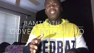 vuclip BAMTHATHILE - MlindoSA & Sun-EL Music (cover by Lloyiso)