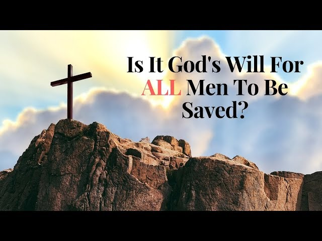 Who Will Have All Men To Be Saved And To Come Unto The Knowledge Of The Truth