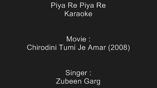 Piya Re Piya Re - Karaoke - Zubeen Garg - Chirodini Tumi Je Amar (2008)
