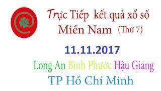 Trực tiếp kết quả xổ số Miền Nam hôm nay Long An Bình Phước Hậu Giang TP Hồ Chí Minh ngày 11/11/2017