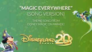 Magic Everywhere (Song Version) - Disney Magic on Parade! - Disneyland Paris