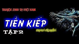 Truyện Audio Linh Dị - Tiền Kiếp - Tác Giả Ryan Nguyễn - Tập 2