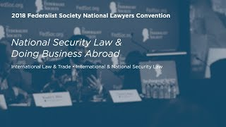 National Security Law & Doing Business Abroad [2018 National Lawyers Convention]