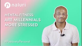 Mental Fitness | Are Millennials More Stressed