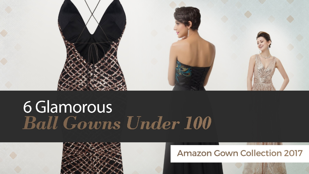 6 Glamorous Ball Gowns Under 100 Amazon Gown Collection 2017 - YouTube