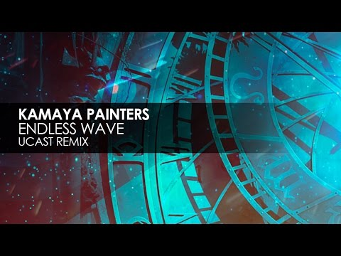 Kamaya Painters - Endless Wave (UCast Remix)