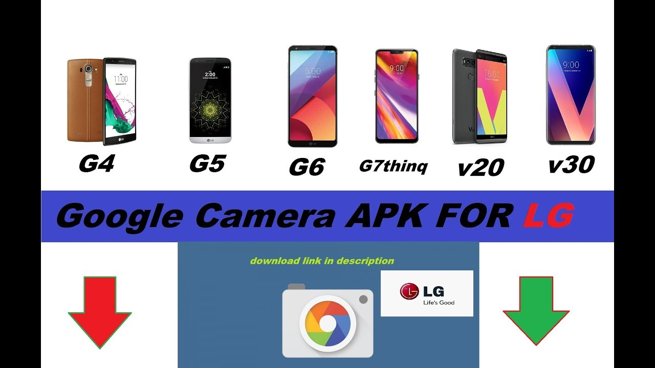 Google Camera APK FOR LG : ( G4,G5,G6,G7 thinQ,V20,v30 )