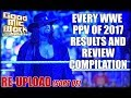 WWE 2017 Full PPV Schedule RESULTS & REVIEW Compilation (Re-Upload)