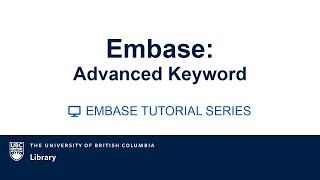 EMBASE Tutorial Video series: Video 6: Advanced Keyword searching