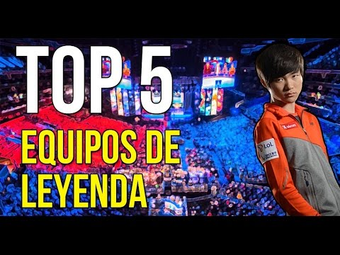 TOP 5 LEAGUE OF LEGENDS - EQUIPOS DE LEYENDA