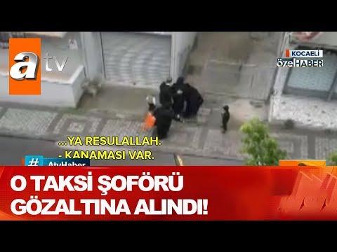O Taksi şoförü Gözaltına Alındı! - Atv Haber 28 Mayıs 2020