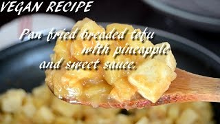Pan Fried Breaded Tofu With Pineapple And Sweet Sauce - Vegan Recipe