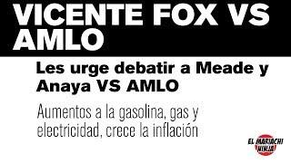 Vicente Fox VS AMLO, Les urge debatir a Meade y Anaya VS AMLO