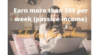CREATE & Earn more than 50$ and MORE / week (passive income) with less than an hour of work!BE SMART