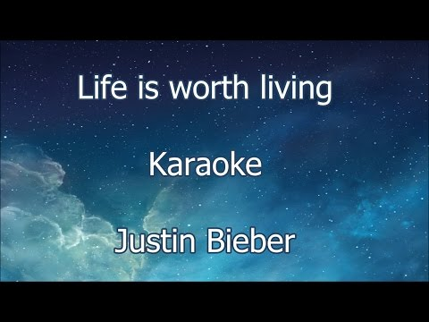 Life Is Worth Living - Justin Bieber - Karaoke