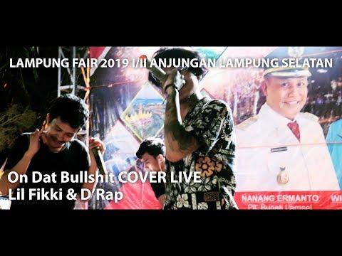 [COVER LIVE] ECKO SHOW - On Dat Bullshit (ft. BEN UTOMO) - D'Rap Ft Lil Fikki At LAMPUNG FAIR 2019