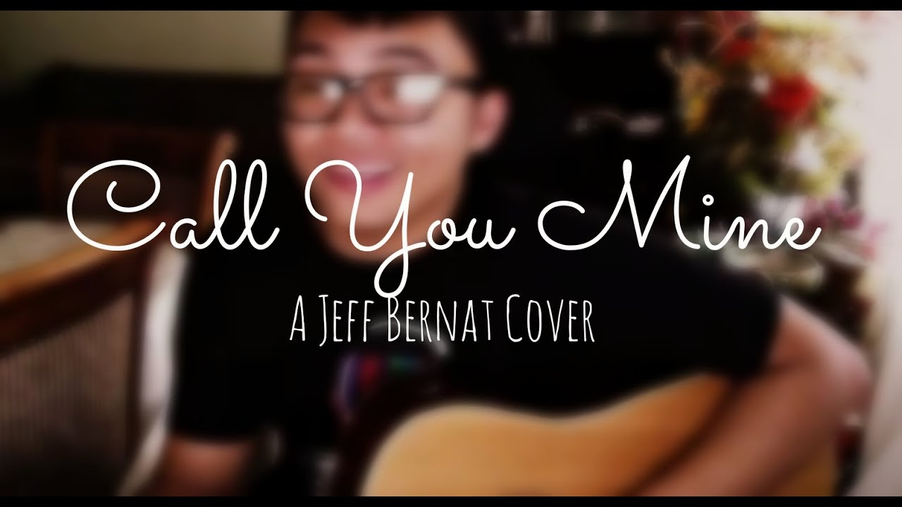 Jeff Bernat Call You Mine Cover Youtube