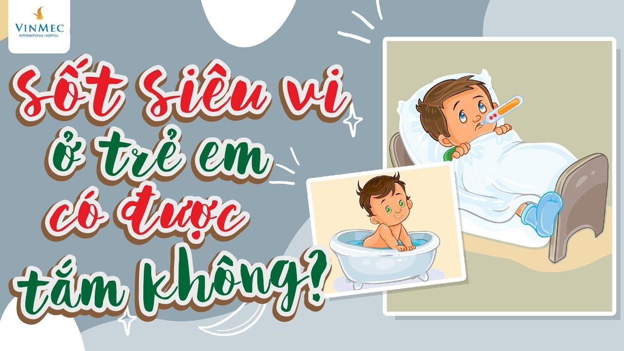 Sốt siêu vi ở trẻ em có được tắm không?| ThS. BS Nguyễn Nam Phong, Hệ thống Y tế Vinmec