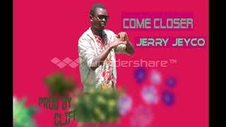 Jerry jeyco #come closer (official audio) 2017