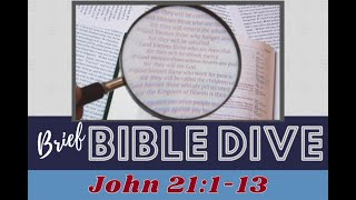 Brief Bible Dive John 21:1-13 Breakfast on the Beach