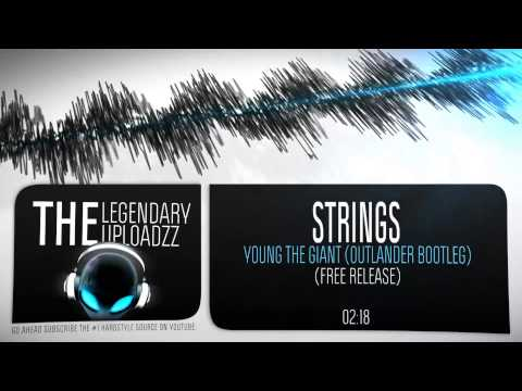 Young The Giant - Strings (Outlander Bootleg) [FULL HQ + HD FREE RELEASE]
