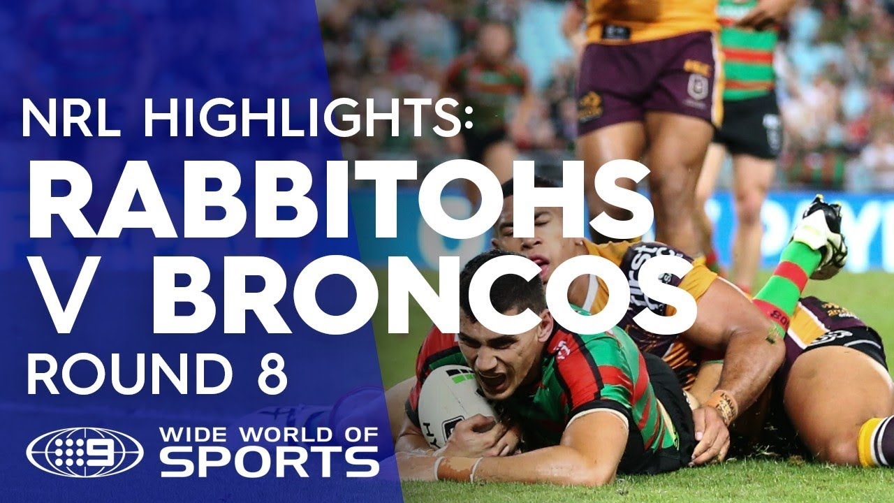 Nrl Highlights South Sydney Rabbitohs V Brisbane Broncos Round 8 Nrl On Nine Youtube
