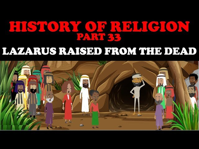 HISTORY OF RELIGION (Part 33): LAZARUS RAISED FROM THE DEAD