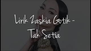 Zaskia Gotix - Tak Setia (Lirik)