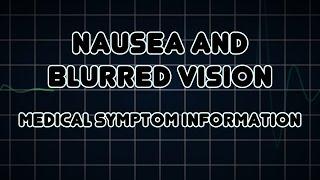 Nausea and Blurred vision (Medical Symptom)