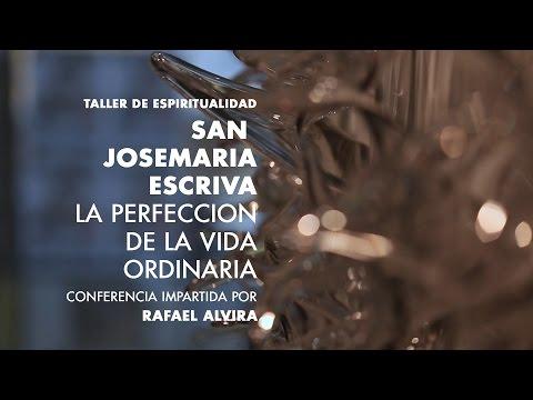 Rafael Alvira - San Josemaría Escrivá. La perfección de la vida ordinaria