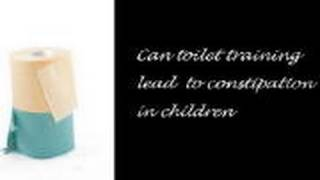 Can toilet training lead  to constipation in children