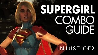 SUPERGIRL Beginner Combo Guide - Injustice 2