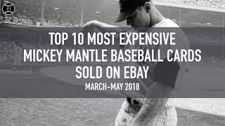 Top 10 Most Expensive Mickey Mantle Baseball Cards Sold on Ebay (March - May 2018)