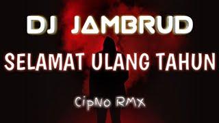 DJ SELAMAT ULANG TAHUN JAMRUD - CIPNO RMX 2020